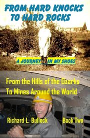 From hard knocks to hard rocks: a journey in my shoes. From the Hills of the Ozarks to Mines Around the World cover image