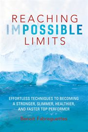 Reaching impossible limits. Effortless Techniques to Becoming a Stronger, Slimmer, Healthier, and Faster Top Performer cover image