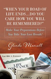 When your road of life ends...do you care how you will be remembered?. Make Your Preparations Before You Take Your Last Breath! cover image
