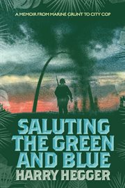 Saluting the green and blue. A Memoir From Marine Grunt to City Cop cover image