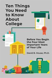 Ten things you need to know about college. Before You Begin the Four Most Important Years of Your Life cover image