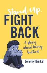 Stand up, fight back. A Story about Being Bullied cover image