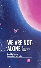 We are not alone. My Extraterrestrial Contact cover image