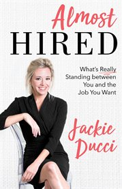 Almost hired. What's Really Standing Between You and the Job You Want cover image