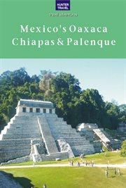 Mexico's Oaxaca, Chiapas & Palenque