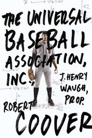 The Universal Baseball Association, Inc., J. Henry Waugh, prop. : a novel cover image