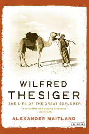 Wilfred Thesiger : the life of the great explorer cover image