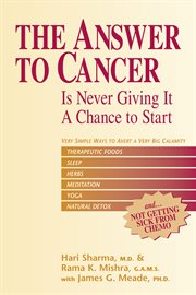 The answer to cancer. Is Never Giving It a Chance to Start cover image