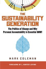 The sustainability generation: the politics of change & why personal accountability is essential now! cover image
