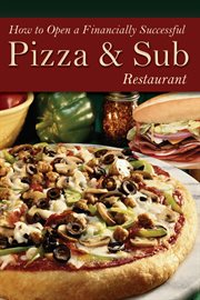 How To Open A Financially Successful Pizza and Sub Restaurant