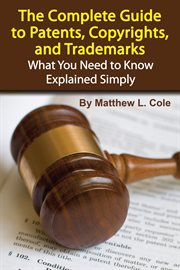 The Complete Guide To Patents, Copyrights, And Trademarks