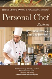 How to Open and Operate A Financially Successful Personal Chef Business