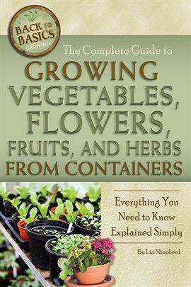 The Complete Guide To Growing Vegetables, Flowers, Fruits, And Herbs From Containers, book cover