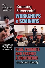 The Complete Guide to Running Successful Workshops & Seminars