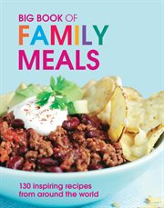 Big book of family meals: 130 inspiring recipes from around the world cover image