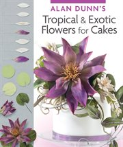 Alan Dunn's tropical & exotic flowers for cakes cover image