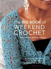 The Big Book of Weekend Crochet
