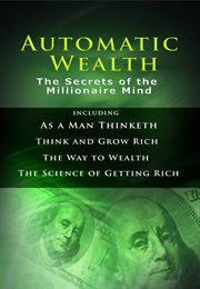 Automatic wealth: the secrets of the millionaire mind : 4 bestsellers in 1 book cover image