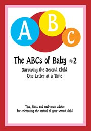 The abcs of baby #2. Surviving the Second Child One Letter at a Time cover image