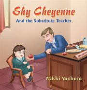 Shy Cheyenne and the Substitute Teacher