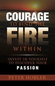 Courage to Find the Fire Within