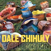 Dale Chihuly : a celebration cover image