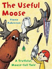 The useful moose : a truthful, moose-full tale cover image