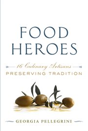 Food heroes : sixteen culinary artisans preserve tradition cover image