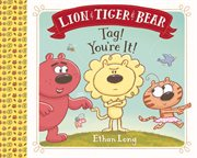 Lion & Tiger & Bear in Tag! you're it! cover image