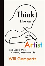 Think Like An Artist. Imaginative Ways to A More Creative and Productive Life