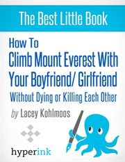 How to Climb Mount Everest With your Boyfriend/ Girlfriend, Without Dying or Killing Each Other