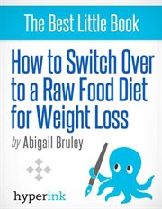 How to Switch to A Raw Food Diet for Weight Loss