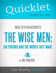 Quicklet on Walter Isaacson's the Wise Men: Six Friends and the World They Made