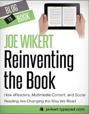 Reinventing the book how ereaders, multimedia content, and social reading are changing the way we read cover image