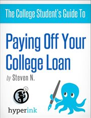 The College Student's Guide to Paying Off your College Loan