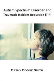 Autism Spectrum Disorder and Traumatic Incident Reduction (tir)