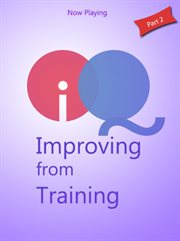 Iq - Improving From Training, Part 2