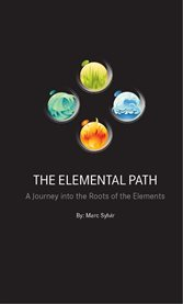 The elemental path. A Journey into the Roots of the Elements cover image