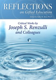 Reflections on gifted education : critical works by Joseph S. Renzulli and Colleagues cover image