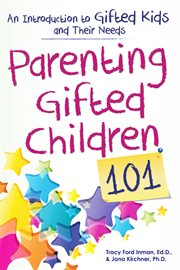 Parenting gifted children 101: an introduction to gifted kids and their needs cover image