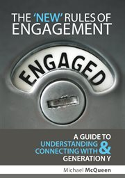 The 'new' rules of engagement: a guide to understanding and connecting with Generation Y cover image