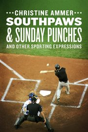Southpaws & Sunday punches: and other sporting expressions cover image