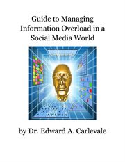 Guide to Managing Information Overload in A Social Media World