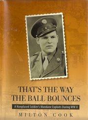 That's the way the ball bounces: a nonplused soldier's mundane exploits during WW II cover image