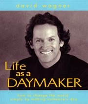 Life as a daymaker: how to change the world by making someone's day cover image