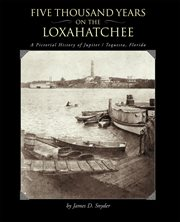 Five thousand years on the Loxahatchee: a pictorial history of Jupiter-Tequesta, Florida cover image