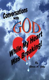 Conversations with god while my heart was breaking cover image