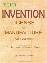 Your Invention - License or Manufacture on your Own