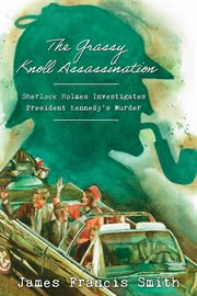 The Grassy Knoll assassination : Sherlock Holmes investigates President Kennedy's murder cover image
