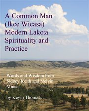 A Common Man (Ikce Wicasa) Modern Lakota Spirituality and Practice